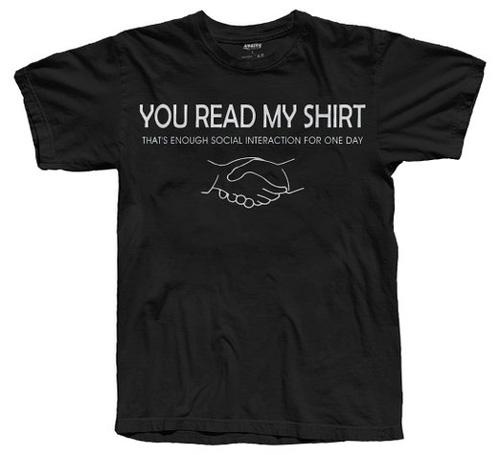 #4.You Read My Shirt That's Enough Social Interaction T-Shirt